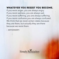 """""""Adyashanti: Whatever you resist you become. If you resist anger, you are always..."""" by Adyashanti"""