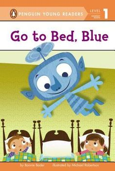 Go to Bed, Blue by Bonnie Bader, Michael Robertson (Illustrations)