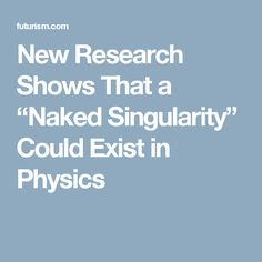 "New Research Shows That a ""Naked Singularity"" Could Exist in Physics"