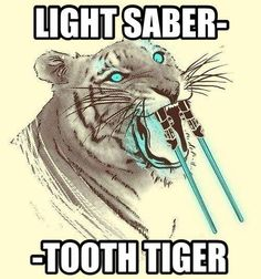 Light Saber-Tooth Tiger