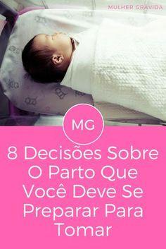 Parto dicas | 8 Decisões Sobre O Parto Que Você Deve Se Preparar Para Tomar | Dicsuta essas questões com o seu companheiro ANTES de ir ao hospital!!!
