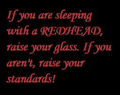 No redhead in your bed? Better raise your standards. Redhead Facts, Redhead Quotes, Redhead Funny, Quotes To Live By, Me Quotes, Funny Quotes, Just For Redheads, Quotes About Redheads, Ginger Quotes
