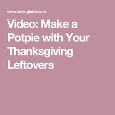 Video: Make a Potpie with Your Thanksgiving Leftovers