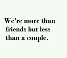 We're more than friends but less than a couple
