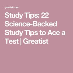 Study Tips: 22 Science-Backed Study Tips to Ace a Test | Greatist