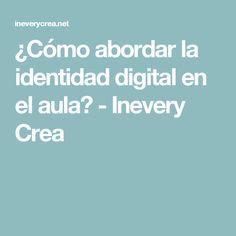 ¿Cómo abordar la identidad digital en el aula? - Inevery Crea