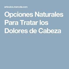 Opciones Naturales Para Tratar los Dolores de Cabeza