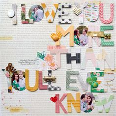 I LOVE YOU MORE THAN YOU'LL EVER KNOW scrapbook layout by Paige Evans