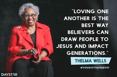 """Loving one another is the best way believers can draw people to Jesus and impact generations."" -Thelma Wells [Daystar.com]"