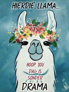 Hierdie llama hoop jou dag is sommer drama Good Morning Good Night, Good Morning Wishes, Good Morning Quotes, Funny Good Morning Greetings, Music Cover Photos, Lekker Dag, Afrikaanse Quotes, Goeie More, Morning Blessings