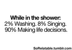 Mmmm hmmm. except the singing part...but definitely the life decisions part