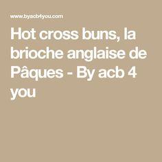 Hot cross buns, la brioche anglaise de Pâques - By acb 4 you