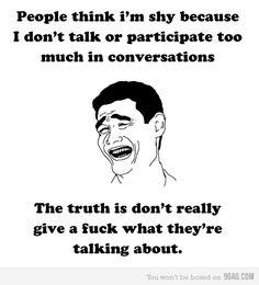 When I'm quiet in a conversation...