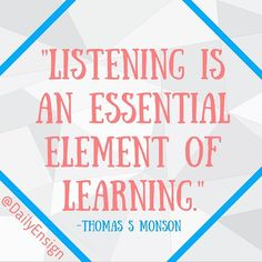 """Listening is an essential element of learning. When preparing to be taught, we prayerfully seek inspiration and confirmation from the Holy Ghost. We ponder, we pray, we apply gospel lessons, and we seek the Father's will for us."" -Thomas S Monson @dailyensign  lds quotes mormon quotes christian quotes, faith, ensign quotes ensign magazine, lds ensign"
