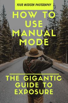 How to Use Manual Mode - The Gigantic Guide to Exposure #yourmodernphotography #photographytips #photographyideas #photographytutorials