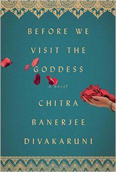 Before We Visit the Goddess: A Novel: Chitra Banerjee Divakaruni: 9781476792002: Amazon.com: Books