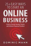 Free Kindle Book -   Passive Income: 25+ Easy Ways to Start an Online Business, Create a Passive Income Stream, and Achieve Financial Freedom - How to Start an Online Business and Make Money from Home