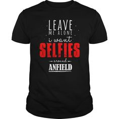 Leave me along, selfies around Anfield T-Shirts, Hoodies. SHOPPING NOW ==► Funny Tee Shirts