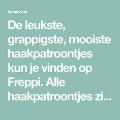 De leukste, grappigste, mooiste haakpatroontjes kun je vinden op Freppi. Alle haakpatroontjes zijn helemaal gratis! Gratis haakpatroontjes, die zijn gesorteerd op rubriek! Nu al meer dan 11.000 gratis haakpatronen.
