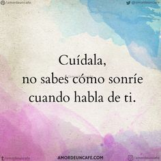 Cuídala, no sabes cómo sonríe cuando habla de ti. Inspirational Phrases, Motivational Phrases, Smart Quotes, Me Quotes, Positive Thoughts, Deep Thoughts, Quotes En Espanol, Spanish Quotes, Wise Words