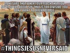 things Jesus never said meme   Talking about sin can be challenging, and there are both loving and unloving ways to talk about sin, but we cannot stay silent as people betray God.