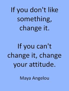 This is true for so many things in our daily lives. Choose to be happy by changing your attitude.