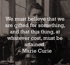 """""""We must believe we are gifted for something, and that this thing, at whatever cost, must be attained. Marie Curie, Monday Motivation, Daily Inspiration, Picture Video, Evolution, Believe, Inspirational Quotes, Reading, Instagram Posts"""