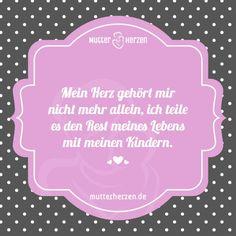 Mehr schöne Sprüche auf: www.mutterherzen.de  #herz #kinder #teilen #fürimmer #leben #liebe #mutterliebe