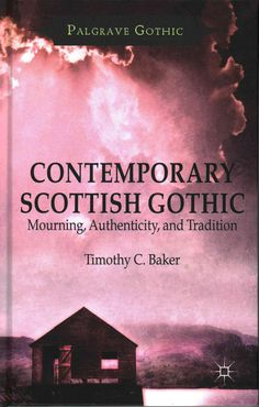 Contemporary Scottish Gothic: Mourning Authenticity and Tradition