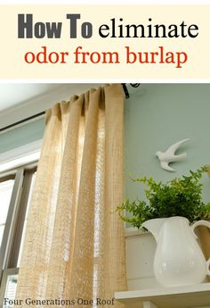 How to eliminate burlap curtain odor @Mandy Bryant Dewey Generations One Roof