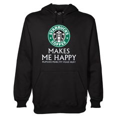 Buy Starbucks-Coffee-Makes-Me-Happy-Hoodie This hoodie is Made To Order, one by one printed so we can control the quality. We use newest DTG Technology to print on to Starbucks-Coffee-Makes-Me-Happy-Hoodie Funny Shirt Sayings, Shirts With Sayings, Funny Tshirts, Yeezus Hoodie, Happy Hoodie, How To Order Starbucks, Starbucks Coffee, Direct To Garment Printer, Hoodies