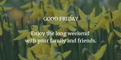 """""""GOOD FRIDAY - Enjoy the long weekend with your family and friends"""" Good Friday, Your Family, Long Weekend, Holidays, Friends, Vacations, Holidays Events, Amigos, Boyfriends"""