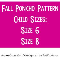 Make a child size poncho - this post shares sizes 6 and 8. Perfect for fall and back to school!