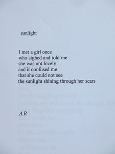 """It confused me that she could not see the sunlight shining through her scars."""
