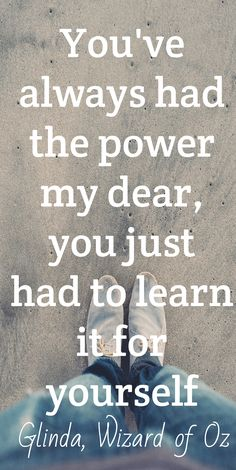 You have always had the power...