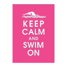 Keep Calm and Swim On, 5X7 Print-(Featured in Hot Pink) (Female Lane Swimmer)  Buy 3 Get One Free. $8.00, via Etsy.