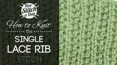 How to Knit the Single Lace Rib Stitch   Would be nice for a summer sweater :)