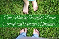 Learn more about Earthing in my post:-->http://www.cheeseslave.com/can-walking-barefoot-lower-cortisol-and-balance-hormones/