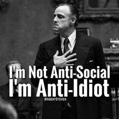 I'm not anti-social. I'm anti-idiot.