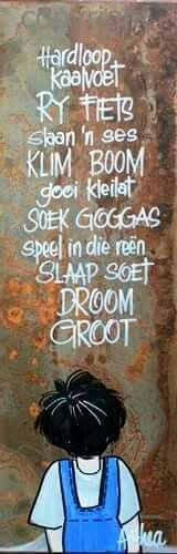 Hardloop kaalvoet, ry fiets, slaan 'n ses, klim boom . Happy Thoughts, Positive Thoughts, Positive Quotes, Family Rules Sign, Qoutes, Life Quotes, Classroom Expectations, Afrikaanse Quotes, Goeie Nag