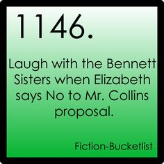 Fiction Bucketlist: Laugh with the Bennett sisters when Elizabeth rejects Mr. Collins in Pride and Prejudice. :)