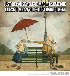 Just because you're mad at someone doesn't mean you stop loving them <3 I love this!
