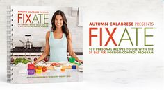 FIXATE 101 PERSONAL RECIPES TO USE WITH THE 21 DAY FIX PORTION-CONTROL PROGRAM