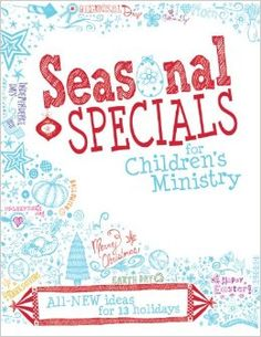 Seasonal Specials for Children's Ministry: All-New Ideas for 13 ...