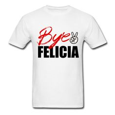 bye felicia TEES - Google Search