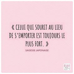 «Celui qui sourit au lieu de s'emporter est toujours le plus fort.» http://www.elle.fr/pages/Application-ELLE-Zen