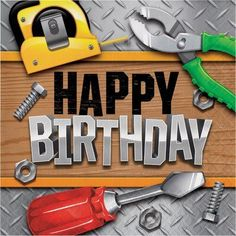 """Handyman Tools Lunch Napkins – """"Happy Birthday"""" Just what's needed to set the table at your Handyman, Carpenter, or Tool Time Party! + Package contains luncheon/dinner napkins as pictured + Message reads """"Happy Birthday"""" + Each napkin is Special Happy Birthday Wishes, Happy Birthday For Her, Birthday Blessings, Happy Birthday Funny, Happy Birthday Messages, Happy Birthday Images, Happy Birthday Greetings, Birthday Pictures, Mens Birthday Wishes"""