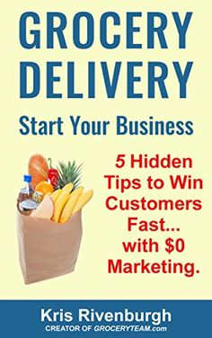 Grocery Delivery Success: How I Started a Local Shopping Service and Why I Got Too Many Customers: Tips and Ideas on How to Start a Service-Based Business with Little to No Money in 2016
