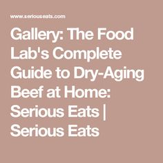 Gallery: The Food Lab's Complete Guide to Dry-Aging Beef at Home: Serious Eats | Serious Eats