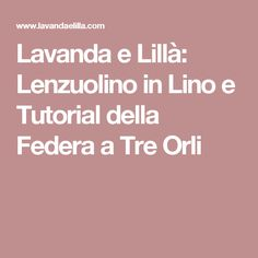 Lavanda e Lillà: Lenzuolino in Lino e Tutorial della Federa a Tre Orli